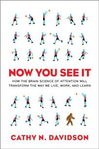 Now You See It: How the Brain Science of Attention Will Transform the Way We Live