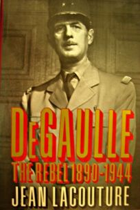 De Gaulle: The Rebel 1890-1944