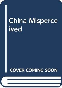 China Misperceived: American Illusions and Chinese Reality