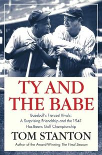 Ty & the Babe: The Incredible Saga of Baseballs Fiercest Rivals