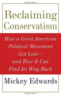 Reclaiming Conservatism: How a Great American Political Movement Got Lost—And How It Can Find Its Way Back