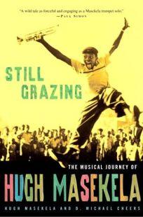 STILL GRAZING: The Musical Journey of Hugh Masekela