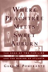 Where Peachtree Meets Sweet Auburn: The Saga of Two Families and the Making of Atlanta