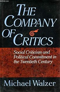 The Company of Critics: Social Criticism and Political Commitment in the Twentieth Century