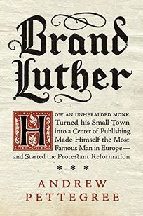 Brand Luther: How an Unheralded Monk Turned His Small Town into a Center of Publishing