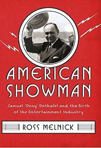 American Showman: Samuel %E2%80%98Roxy Rothafel and the Birth of the Entertainment Industry
