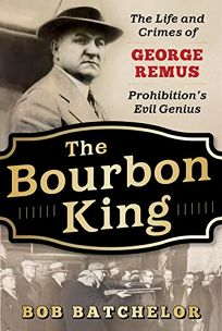 The Bourbon King: The Life and Crimes of George Remus
