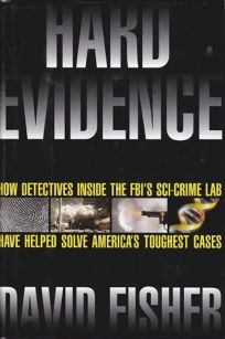 Hard Evidence: How Detectives Inside the FBIs Sci-Crime Lab Have Helped Solve Americas Toughest Cases