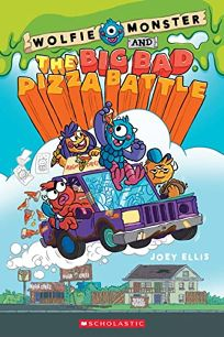 Children's Book Review: Wolfie Monster and the Big Bad Pizza Battle by Joey Ellis. Graphix, $24.99 (144p) ISBN 978-1-338-18603-1