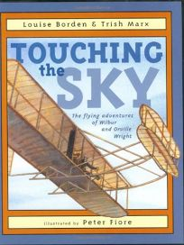 Touching the Sky: The Flying Adventures of Wilbur and Orville Wright