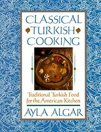 Classical Turkish Cooking: Traditional Turkish Food for the American
