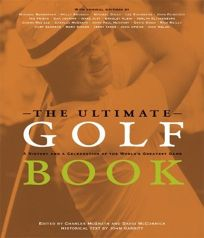 THE ULTIMATE GOLF BOOK: A History and a Celebration of the Worlds Greatest Game