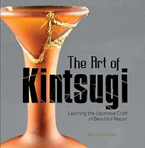 The Art of Kintsugi: Learning the Japanese Craft of Beautiful Repair