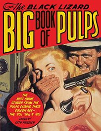 The Black Lizard Big Book of Pulps: The Best Crime Stories from the Pulps During Their Golden Age—the 20s