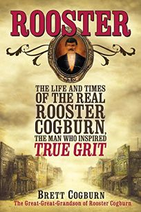 Rooster: The Life and Times of the Real Rooster Cogburn