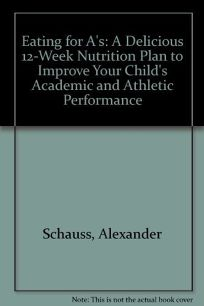 Eating for As: A Delicious 12-Week Nutrition Plan to Improve Your Childs Academic and Athletic Performance