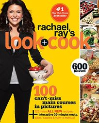 Rachael Rays Look + Cook: 100 Cant Miss Main Courses in Pictures
