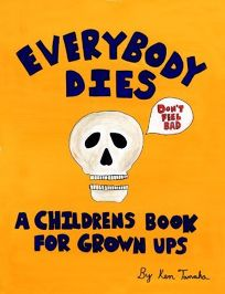 Everybody Dies: A Children's Book for Grownups