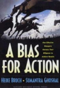 A Bias for Action: How Effective Managers Harness Their Willpower
