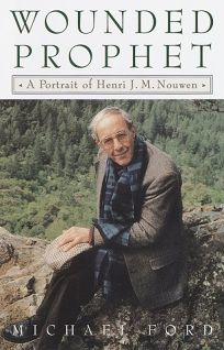 The Wounded Prophet: A Portrait of Henri J.M. Nouwen