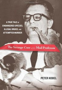 The Strange Case of the Mad Professor: A True Tale of Endangered Species