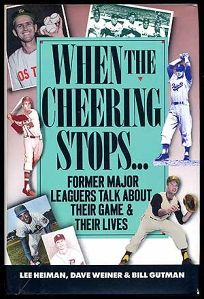 When the Cheering Stops: Ex-Major Leaguers Talk about Their Game and Their Lives