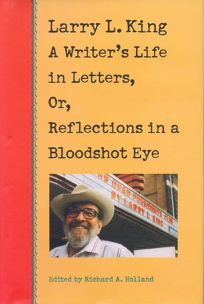 Larry L. King: A Writers Life in Letters