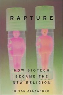 RAPTURE: How Biotech Became the New Religion