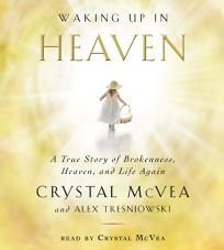 Waking Up In Heaven: A True Story of Brokenness