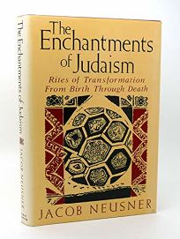 The Enchantments of Judaism: Rites of Transformation from Birth Through Death