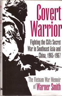 Covert Warrior: Fighting the CIAs Secret War in Southeast Asia and China