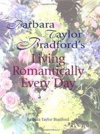 Barbara Taylor Bradfords Living Romantically Every Day