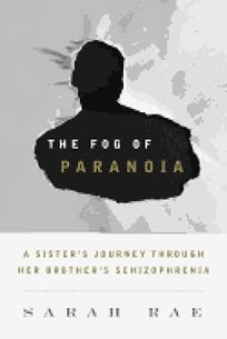 The Fog of Paranoia: A Sisters Journey Through Her Brothers Schizophrenia