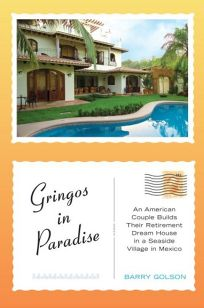 Gringos in Paradise: An American Couple Build Their Dream Retirement House in a Seaside Village in Mexico