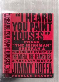 I HEARD YOU PAINT HOUSES: Frank The Irishman Sheeran and the Inside Story of the Mafia