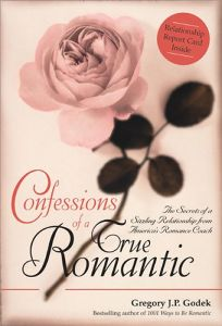 CONFESSIONS OF A TRUE ROMANTIC: The Secrets of a Sizzling Relationship from Americas Romance Coach