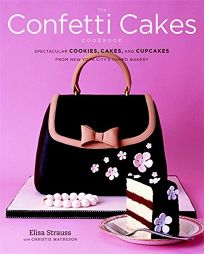 The Confetti Cakes Cookbook: Spectacular Cookies