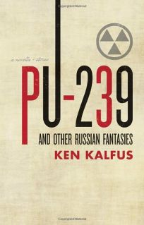 Pu-239 and Other Russian Fantasies: A Novella and Stories