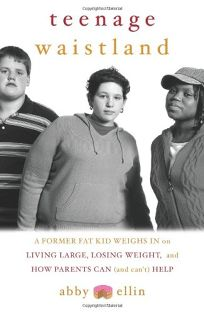 TEENAGE WAISTLAND: A Former Fat Kid Weighs In on Living Large