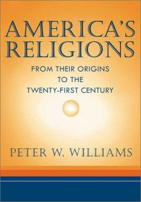 AMERICAS RELIGIONS: From Their Origins to the Twenty-First Century