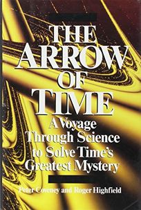 The Arrow of Time: A Voyage Through Science to Solve Times Greatest Mystery