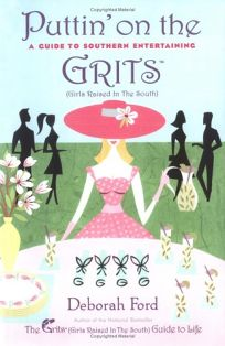 PUTTIN ON THE GRITS: A Guide to Southern Entertaining
