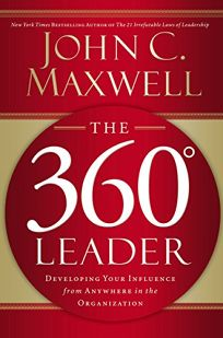The 360 Leader: Developing Your Influence from Anywhere in the Organization