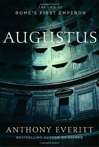 Augustus: The Life of Romes First Emperor