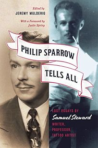 Philip Sparrow Tells All: Lost Essays by Samuel Steward