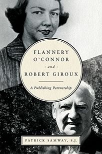 Flannery O'Connor and Robert Giroux: A Publishing Partnership