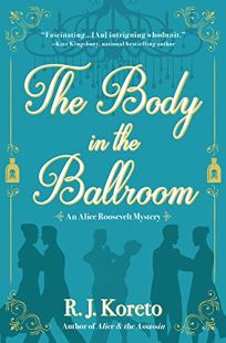 The Body In Ballroom An Alice Roosevelt Mystery