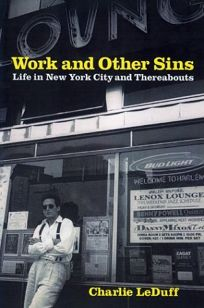 WORK AND OTHER SINS: Life in New York and Thereabouts
