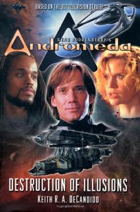 GENE RODDENBERRYS ANDROMEDA: Destruction of Illusions
