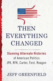 Then Everything Changed: Stunning Alternative Histories of American Politics: JFK
